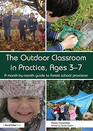 The Outdoor Classroom in Practice, Ages 3-7: A month-by-month guide to Forest School provision