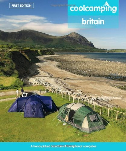 Cool Camping Britain: A Hand-picked Selection of Campsites and Camping Experiences in Britain