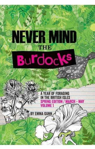 Never Mind the Burdocks: A Year of Foraging in the British Isles- Spring Edition- March to May