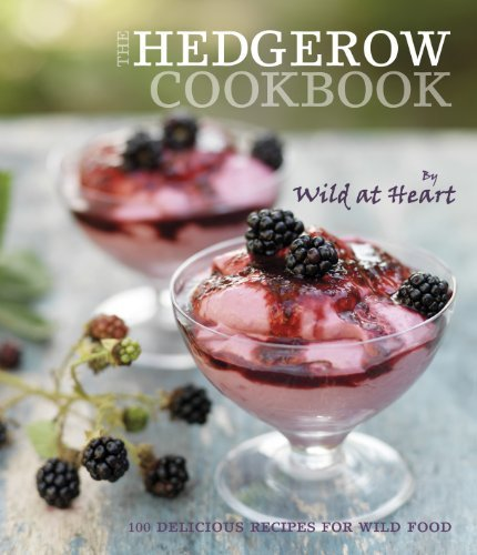 The Hedgerow Cookbook: 100 Delicious Recipes for Wild Food (Wild at Heart)